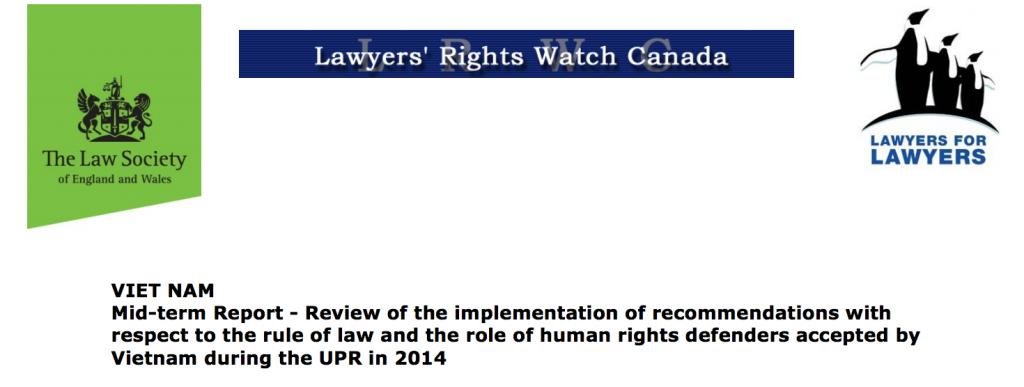 Cơ chế kiểm điểm nhân quyền UPR của LHQ - Báo cáo giữa kỳ UPR về Việt Nam của Hội Luật gia Anh Quốc và xứ Wales và với Tổ chức Lawyers Rights's Watch Canada